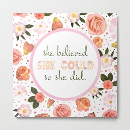 She Believed She Could So She Did  Metal Print