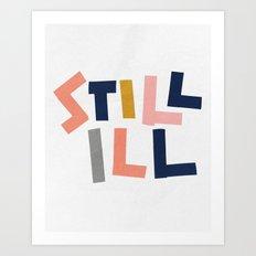 Still Ill Art Print