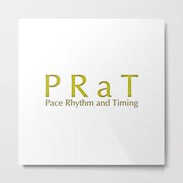 PRaT Pace Rhythm and Timing Metal Print