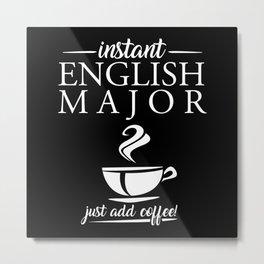Instant English Major Just Add Coffee Metal Print