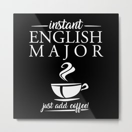 Instant English Major Just Add Coffee Metal Print