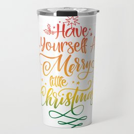 Have Yourself a Merry Little Christmas Holiday Graphic print Travel Mug