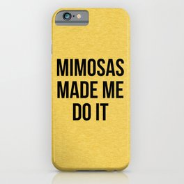 Mimosas Do It Funny Quote iPhone Case