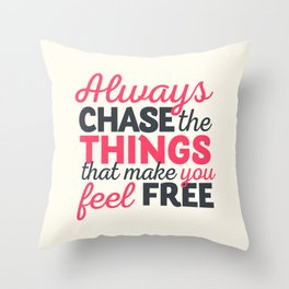 Always chase the things that make you feel happy, inspiraitonal quote, take risks, grab chances Throw Pillow