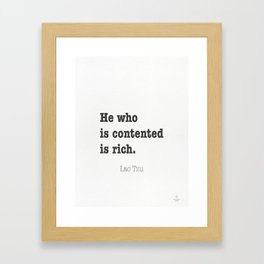 He who is contented is rich. Lao Tzu Framed Art Print