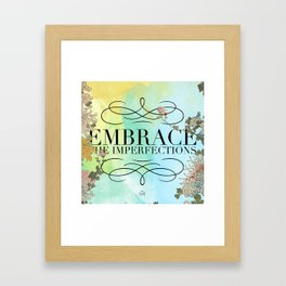 Embrace the Imperfections Framed Art Print