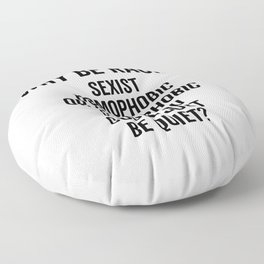 Why Be Racist Quote Floor Pillow