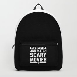 Cuddle Scary Movies Funny Quote Backpack