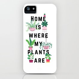 Home is where my plants are - Quote iPhone Case
