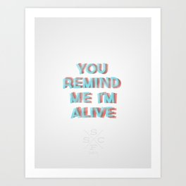 You Remind Me I'm Alive Art Print