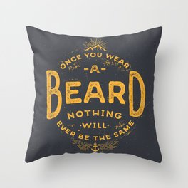 Once You Wear A Beard Nothing Will Ever Be The Same Throw Pillow