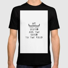 My Mustache brings all the girls ..... T-shirt