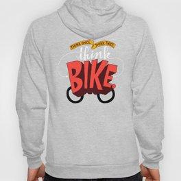Think Once. Think Twice. Think Bike. Hoody