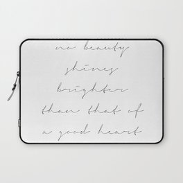 No Beauty Shines Brighter Than That of A Good Heart Laptop Sleeve