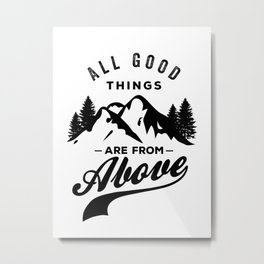 All Good Things are From Above Metal Print