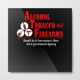 Alcohol Tobacco Firearms - Gift Metal Print