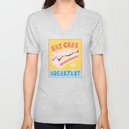 Eat Cake for Breakfast! Unisex V-Neck