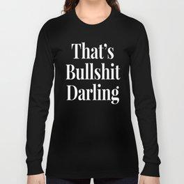 THAT'S BULLSHIT DARLING (Black & White) Long Sleeve T-shirt