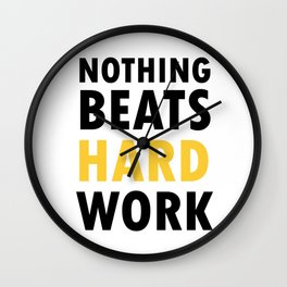 Nothing Beats Hard Work Wall Clock