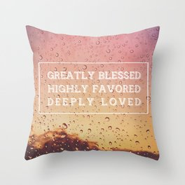 GREATLY BLESSED, HIGHLY FAVORED, DEEPLY LOVED Throw Pillow