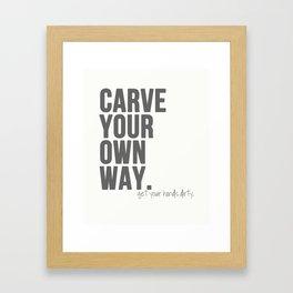 Carve Your Own Way Framed Art Print