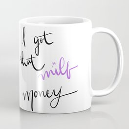 I GOT THAT MILF MONEY Coffee Mug