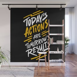 Today's actions are tomorrow's results - funny handwritting typography positive quotes Wall Mural