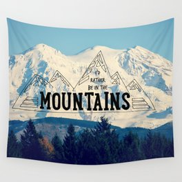 I'd Rather be in the Mountains Wall Tapestry
