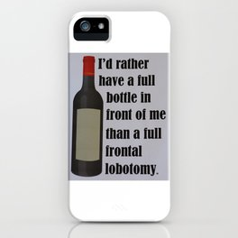 I'd rather have a full bottle in front of me... iPhone Case