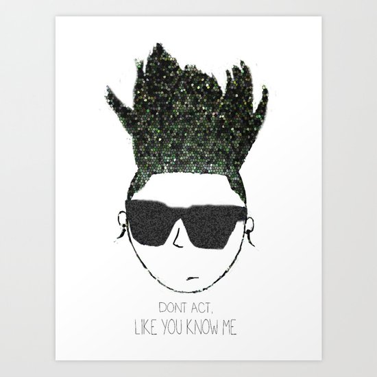POPheads: DONT ACT, LIKE YOU KNOW ME Art Print