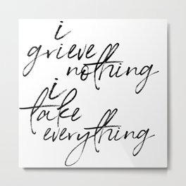 i grieve nothing Metal Print