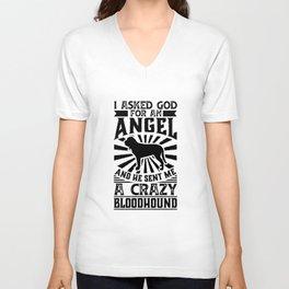 Asked God for Angel He sent Me A Crazy bloodhound Shirt Unisex V-Neck