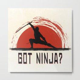 Got Ninja? Metal Print