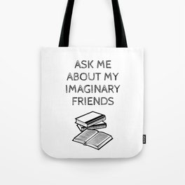 Ask Me About My Imaginary Friends Tote Bag