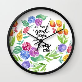 I'm here for a Good Time Wall Clock