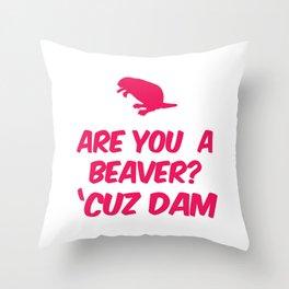 Are you a Beaver? Cuz Dam Throw Pillow