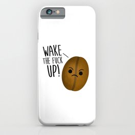 Wake The Fuck Up - Coffee Bean iPhone Case