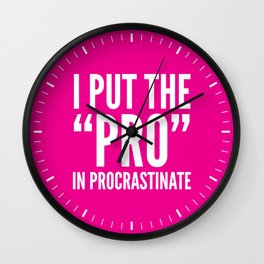 I PUT THE PRO IN PROCRASTINATE (Magenta) Wall Clock