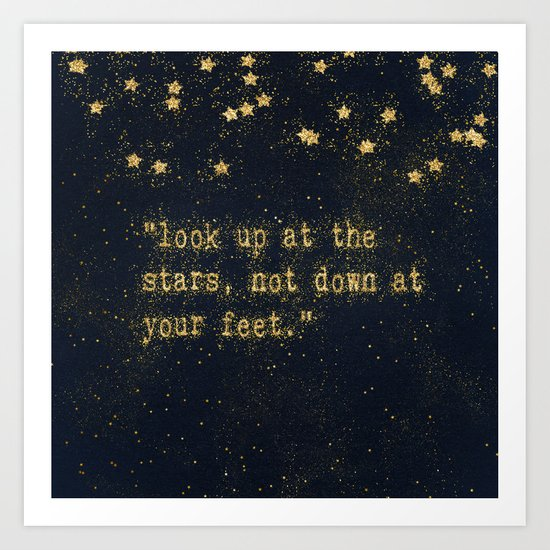 Look up at the stars,not down at your feet- gold glitter effect Typography on dark #Society6 Art Print