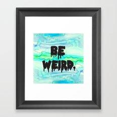 Be Weird. Framed Art Print