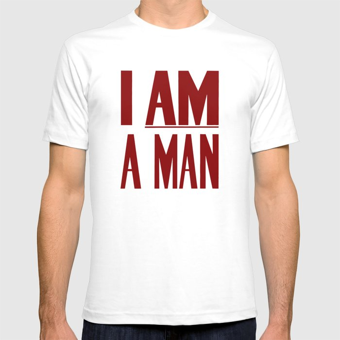 I Am A Man -- Civil Rights Poster T-shirt