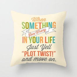 "Just Yell ""Plot Twist"" And Move On Throw Pillow"