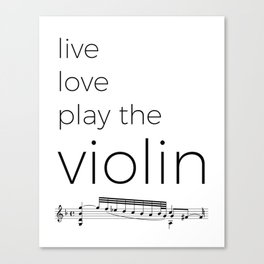 Live, love, play the violin Canvas Print