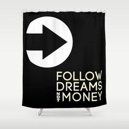 Follow Dreams Not Money Shower Curtain