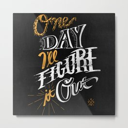 One Day I'll Figure It Out Metal Print