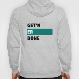 Get'n Er Done - Great Gift for the Family Person Hoody