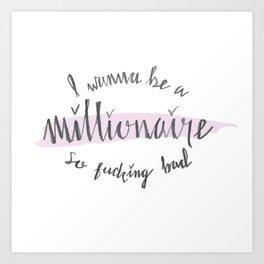 I Wanna Be a Millionaire Art Print