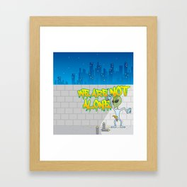 We Are Not ALone Framed Art Print