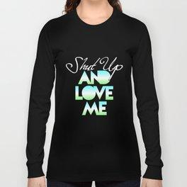 SHUT UP AND LOVE ME © AQUA LIMITED EDITION Long Sleeve T-shirt