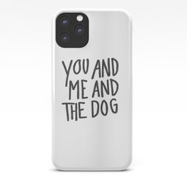 You, Me And Dog iPhone Case